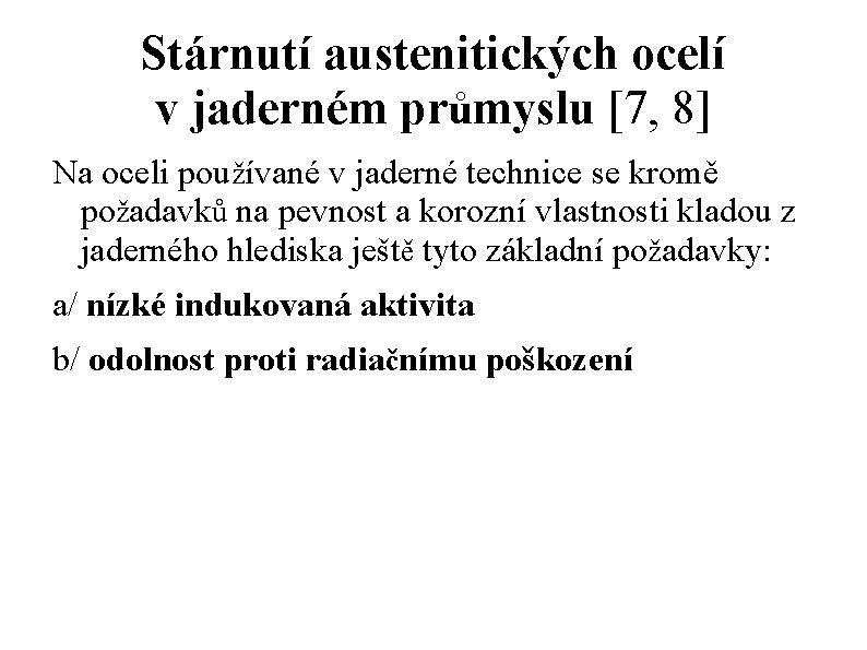 Stárnutí austenitických ocelí v jaderném průmyslu [7, 8] Na oceli používané v jaderné technice