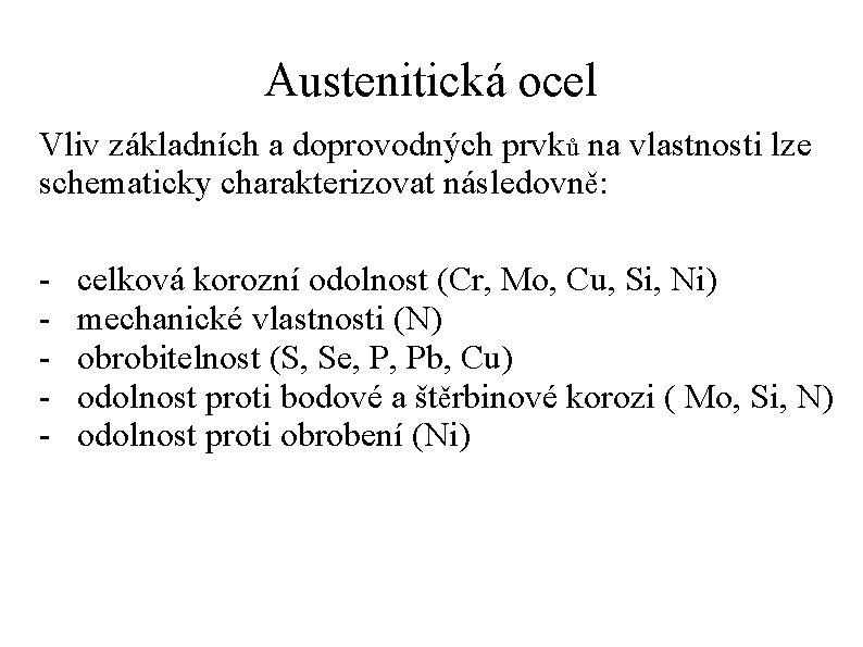Austenitická ocel Vliv základních a doprovodných prvků na vlastnosti lze schematicky charakterizovat následovně: -