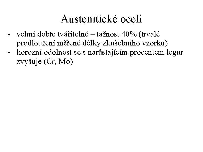 Austenitické oceli - velmi dobře tvářitelné – tažnost 40% (trvalé prodloužení měřené délky zkušebního