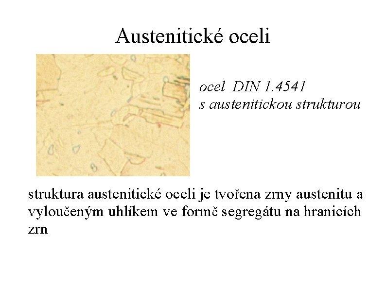 Austenitické oceli ocel DIN 1. 4541 s austenitickou strukturou struktura austenitické oceli je tvořena