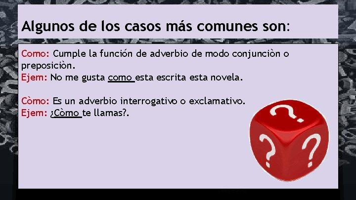 Algunos de los casos más comunes son: Como: Cumple la función de adverbio de