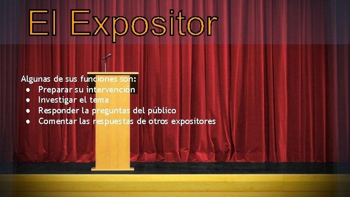 Algunas de sus funciones son: ● Preparar su intervención ● Investigar el tema ●