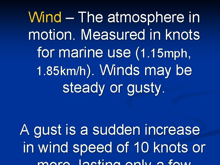 Wind – The atmosphere in motion. Measured in knots for marine use (1. 15