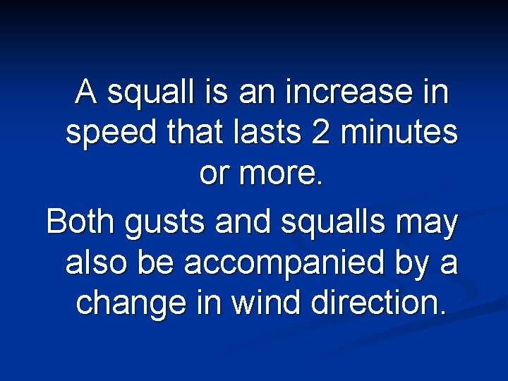 A squall is an increase in speed that lasts 2 minutes or more. Both