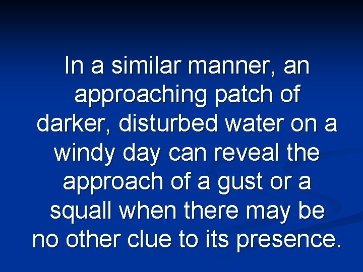 In a similar manner, an approaching patch of darker, disturbed water on a windy