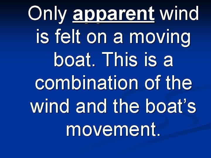 Only apparent wind is felt on a moving boat. This is a combination of