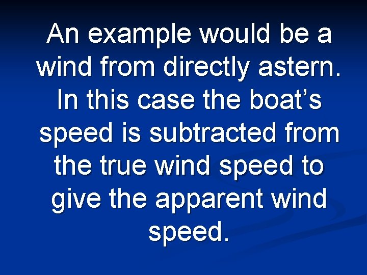 An example would be a wind from directly astern. In this case the boat's