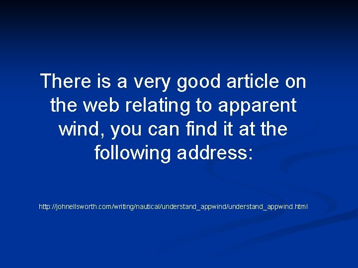 There is a very good article on the web relating to apparent wind, you