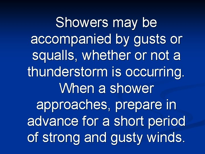 Showers may be accompanied by gusts or squalls, whether or not a thunderstorm is
