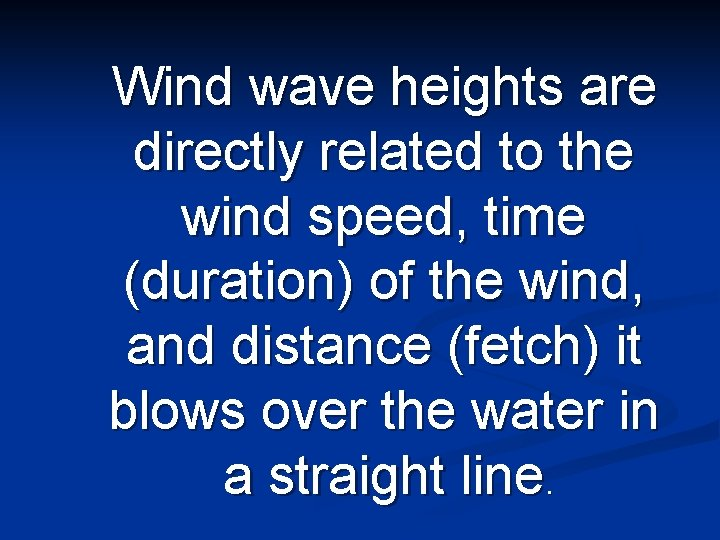 Wind wave heights are directly related to the wind speed, time (duration) of the