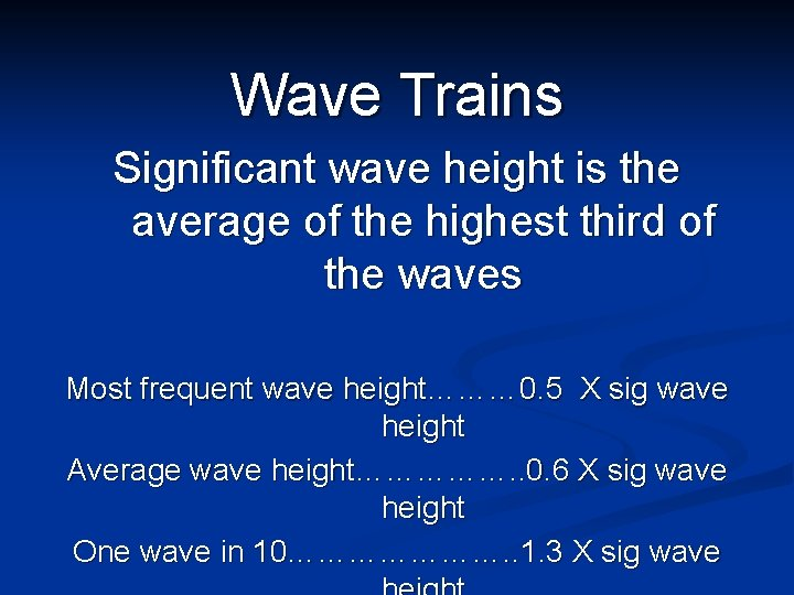 Wave Trains Significant wave height is the average of the highest third of the