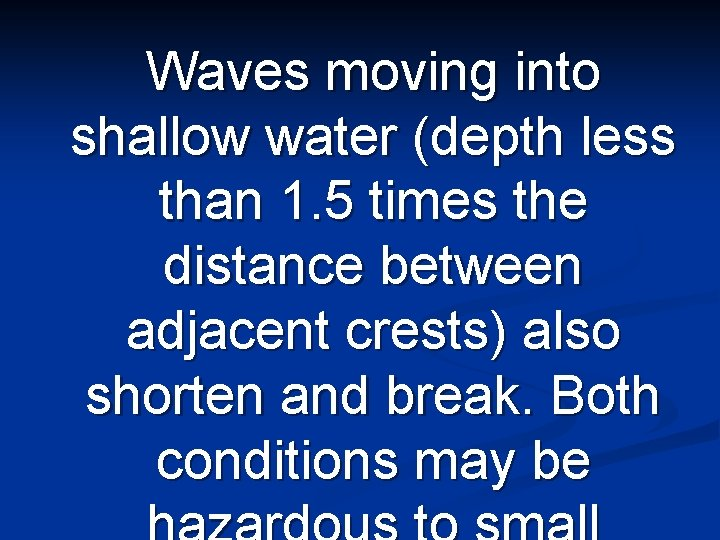 Waves moving into shallow water (depth less than 1. 5 times the distance between