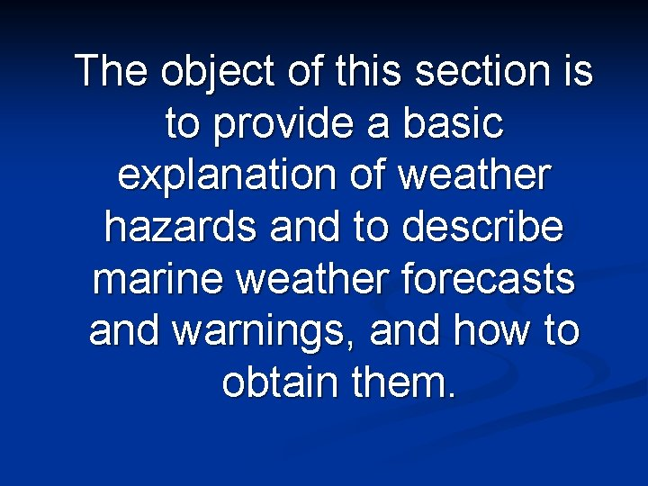 The object of this section is to provide a basic explanation of weather hazards