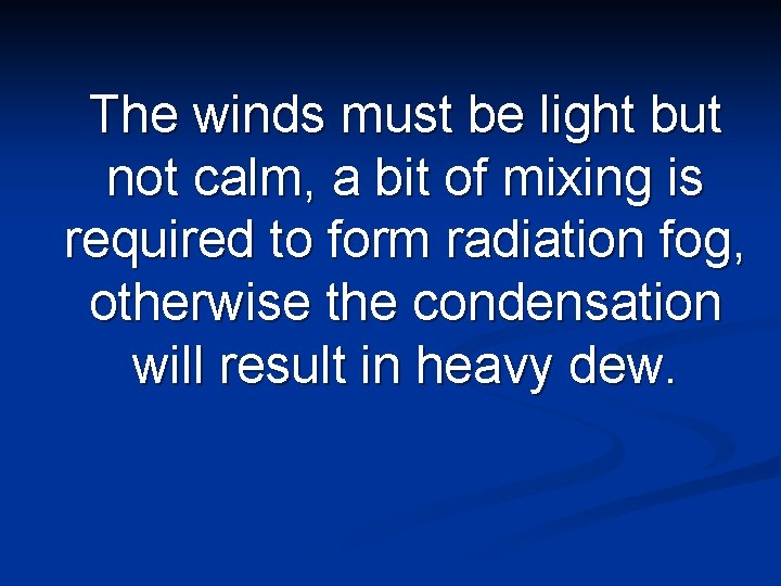 The winds must be light but not calm, a bit of mixing is required