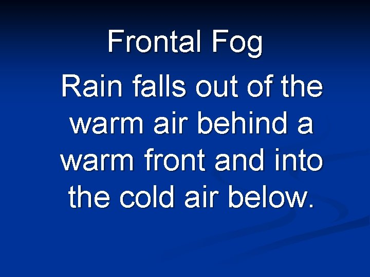 Frontal Fog Rain falls out of the warm air behind a warm front and