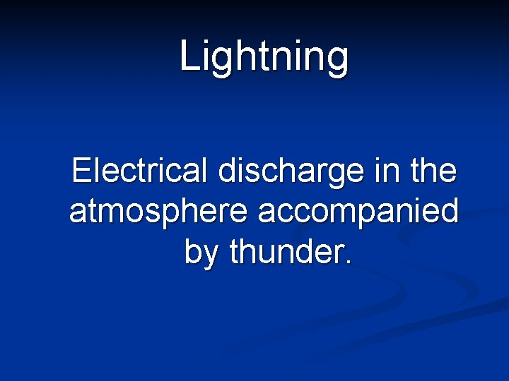 Lightning Electrical discharge in the atmosphere accompanied by thunder.