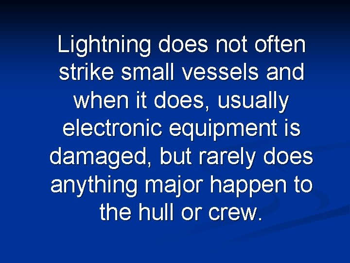 Lightning does not often strike small vessels and when it does, usually electronic equipment