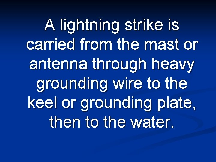 A lightning strike is carried from the mast or antenna through heavy grounding wire