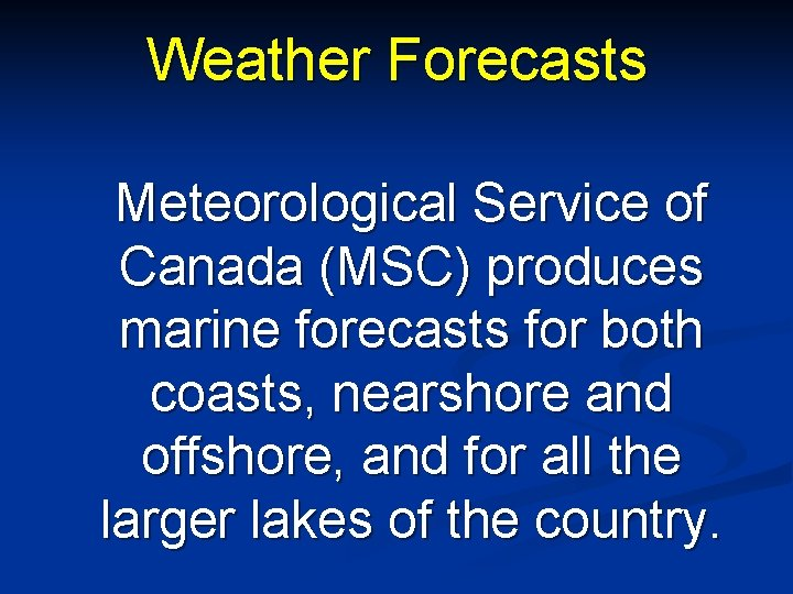Weather Forecasts Meteorological Service of Canada (MSC) produces marine forecasts for both coasts, nearshore