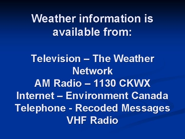 Weather information is available from: Television – The Weather Network AM Radio – 1130