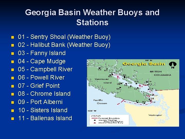 Georgia Basin Weather Buoys and Stations n n n 01 - Sentry Shoal (Weather