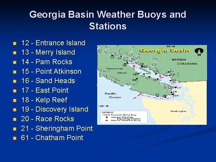 Georgia Basin Weather Buoys and Stations n n n 12 - Entrance Island 13