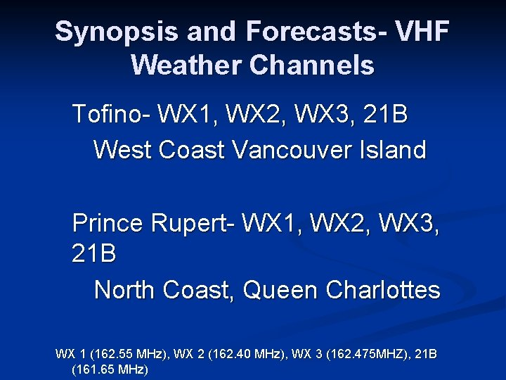 Synopsis and Forecasts- VHF Weather Channels Tofino- WX 1, WX 2, WX 3, 21
