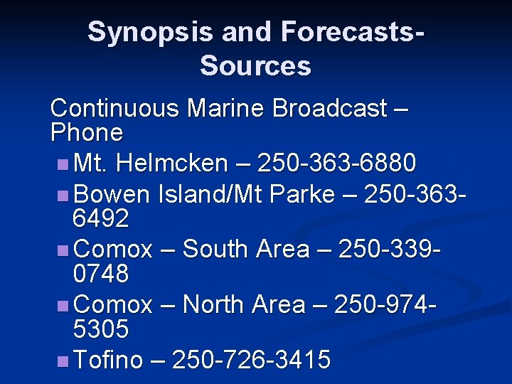 Synopsis and Forecasts. Sources Continuous Marine Broadcast – Phone n Mt. Helmcken – 250
