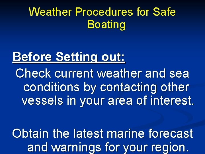 Weather Procedures for Safe Boating Before Setting out: Check current weather and sea conditions