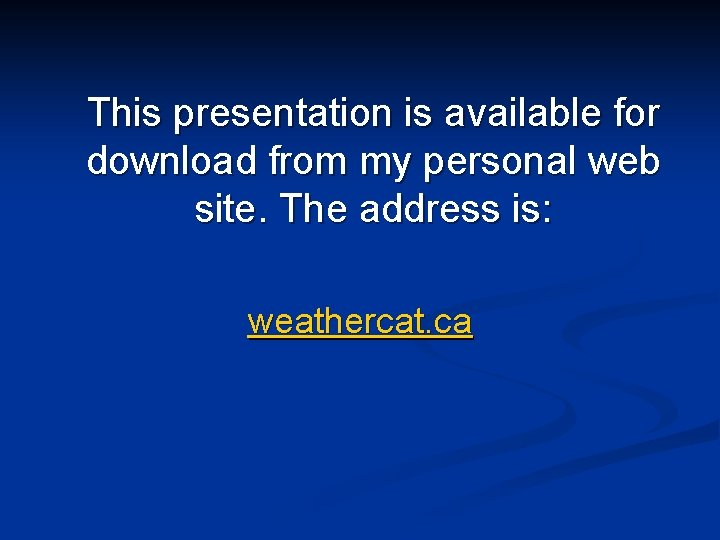 This presentation is available for download from my personal web site. The address is: