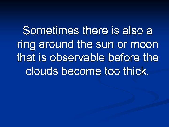 Sometimes there is also a ring around the sun or moon that is observable