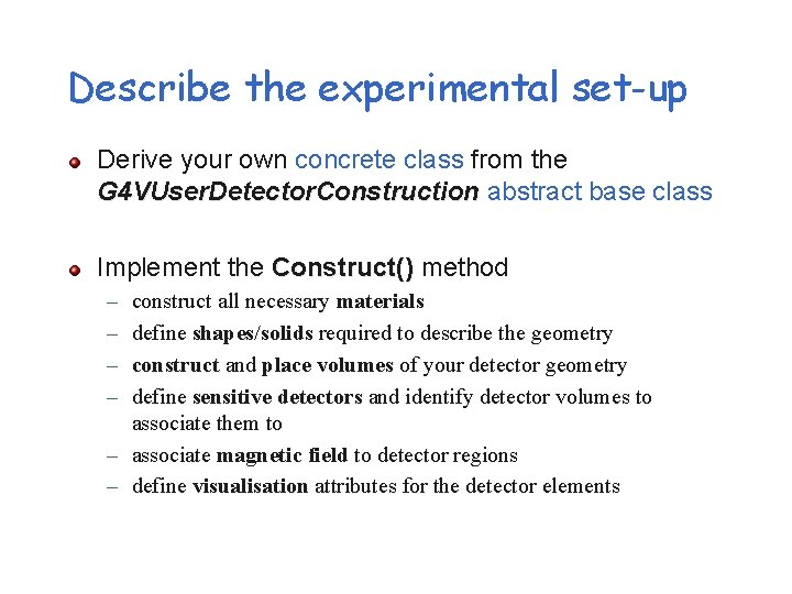 Describe the experimental set-up Derive your own concrete class from the G 4 VUser.