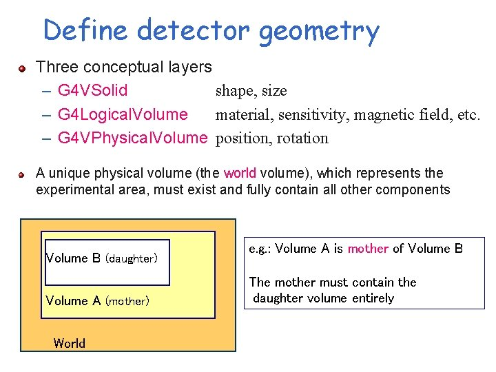 Define detector geometry Three conceptual layers – G 4 VSolid shape, size – G