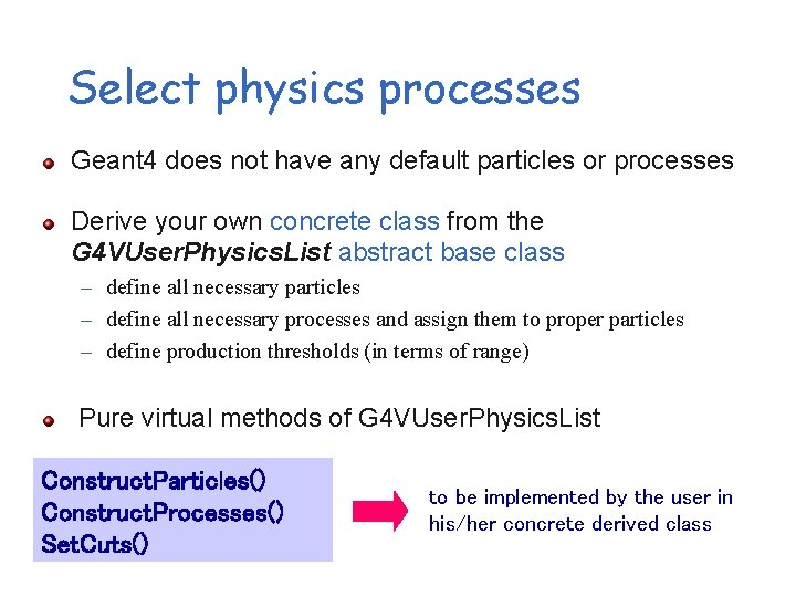 Select physics processes Geant 4 does not have any default particles or processes Derive