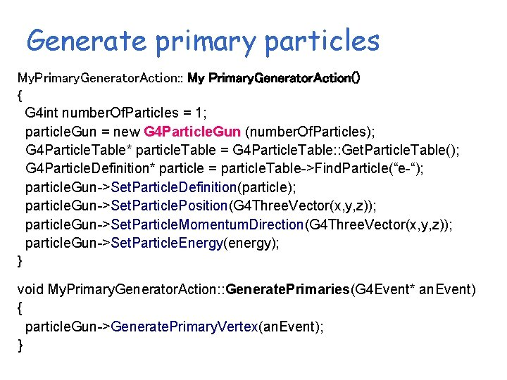 Generate primary particles My. Primary. Generator. Action: : My Primary. Generator. Action() { G