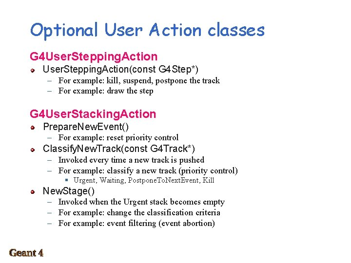 Optional User Action classes G 4 User. Stepping. Action(const G 4 Step*) – For