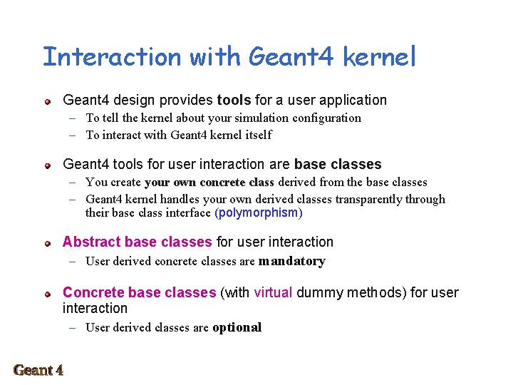 Interaction with Geant 4 kernel Geant 4 design provides tools for a user application