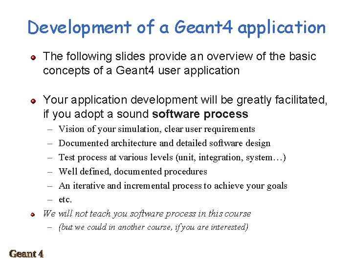 Development of a Geant 4 application The following slides provide an overview of the