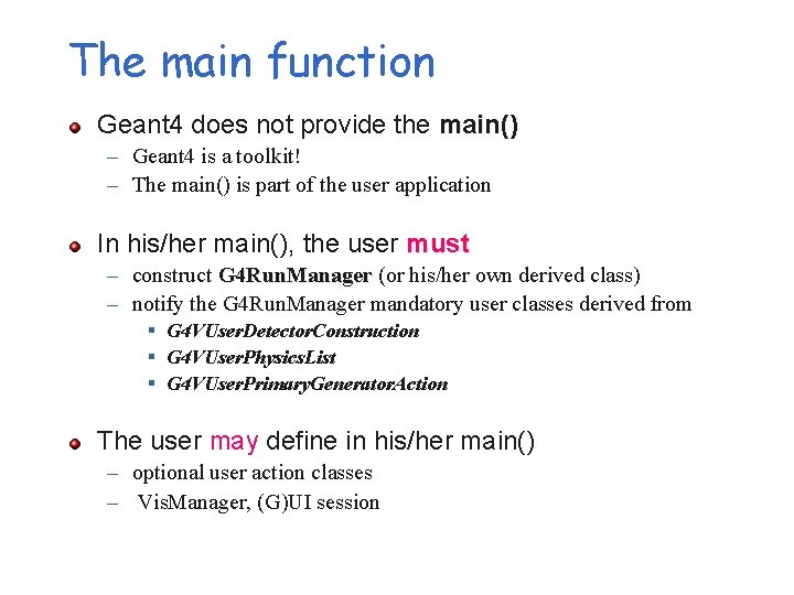 The main function Geant 4 does not provide the main() – Geant 4 is