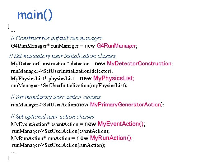 main() { … // Construct the default run manager G 4 Run. Manager* run.
