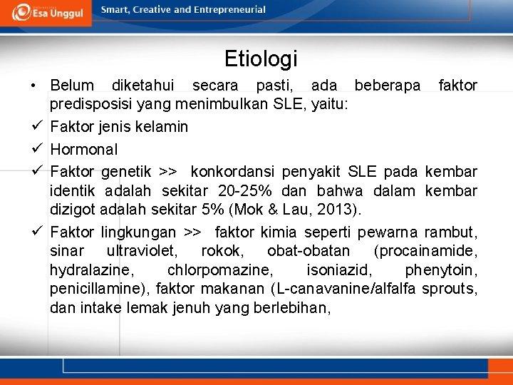 Etiologi • Belum diketahui secara pasti, ada beberapa faktor predisposisi yang menimbulkan SLE, yaitu: