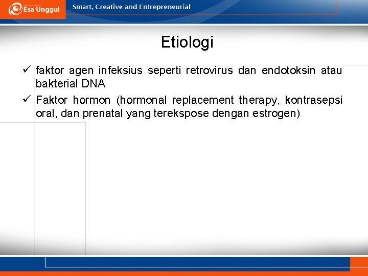 Etiologi ü faktor agen infeksius seperti retrovirus dan endotoksin atau bakterial DNA ü Faktor