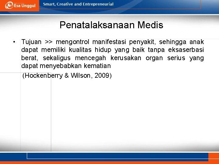 Penatalaksanaan Medis • Tujuan >> mengontrol manifestasi penyakit, sehingga anak dapat memiliki kualitas hidup