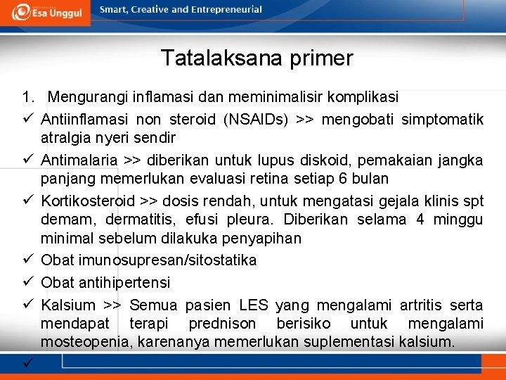 Tatalaksana primer 1. Mengurangi inflamasi dan meminimalisir komplikasi ü Antiinflamasi non steroid (NSAIDs) >>