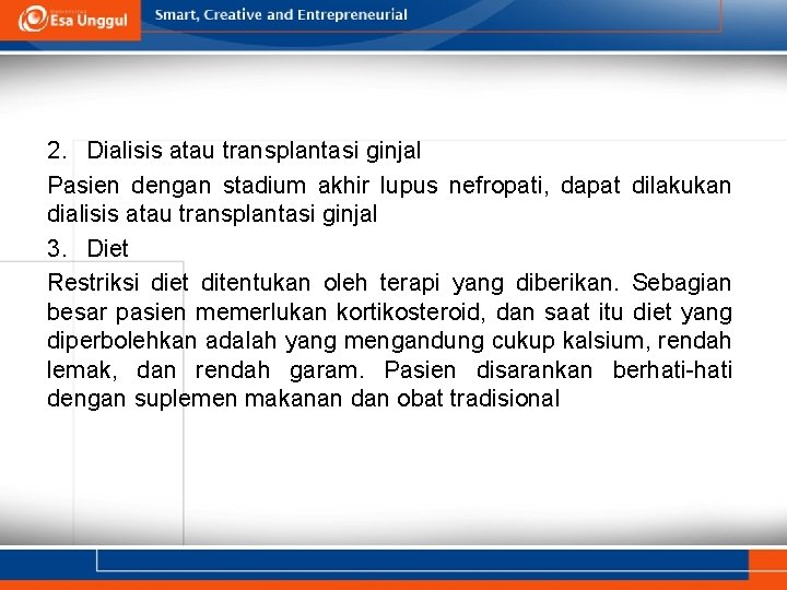 2. Dialisis atau transplantasi ginjal Pasien dengan stadium akhir lupus nefropati, dapat dilakukan dialisis