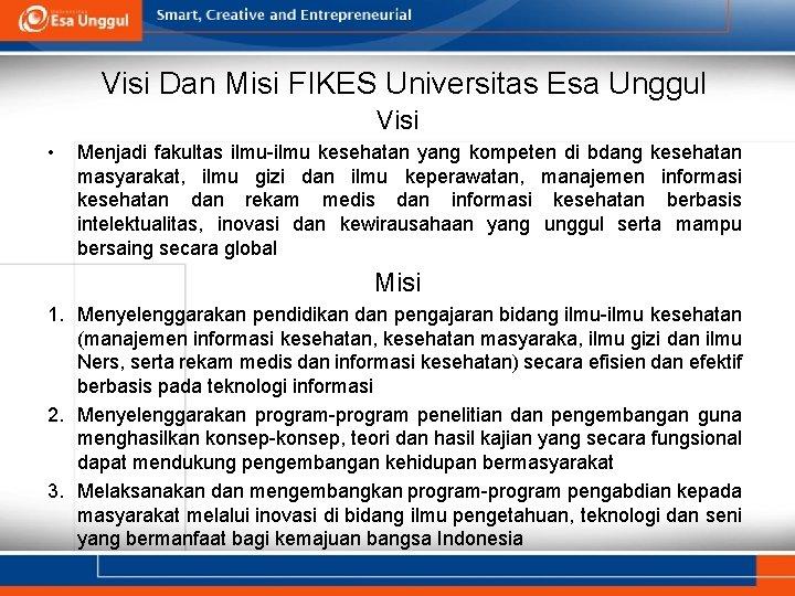 Visi Dan Misi FIKES Universitas Esa Unggul Visi • Menjadi fakultas ilmu-ilmu kesehatan yang