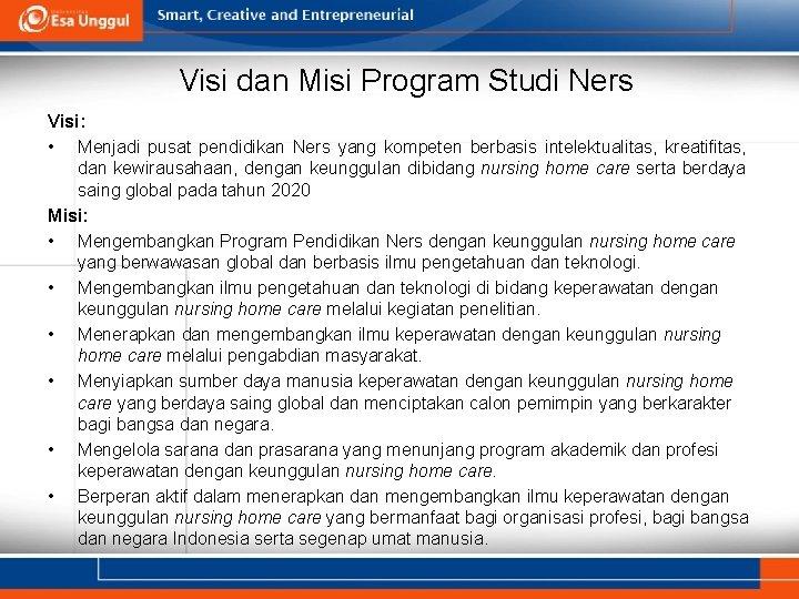 Visi dan Misi Program Studi Ners Visi: • Menjadi pusat pendidikan Ners yang kompeten