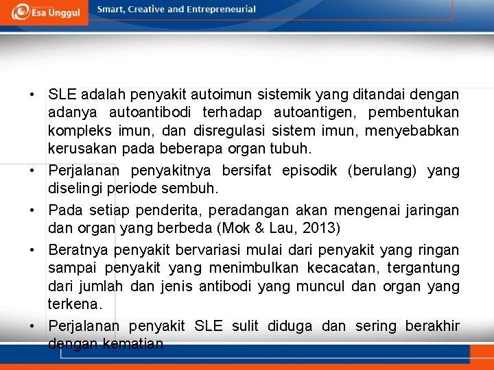 • SLE adalah penyakit autoimun sistemik yang ditandai dengan adanya autoantibodi terhadap autoantigen,