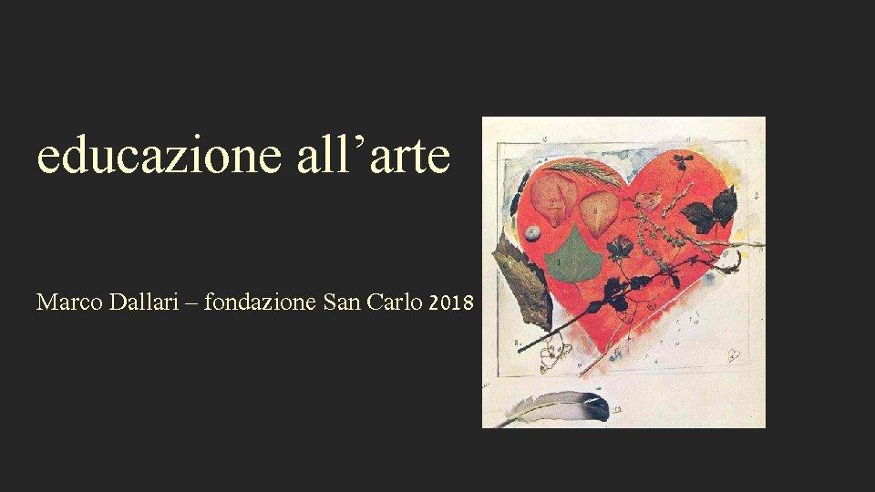 educazione all'arte Marco Dallari – fondazione San Carlo 2018