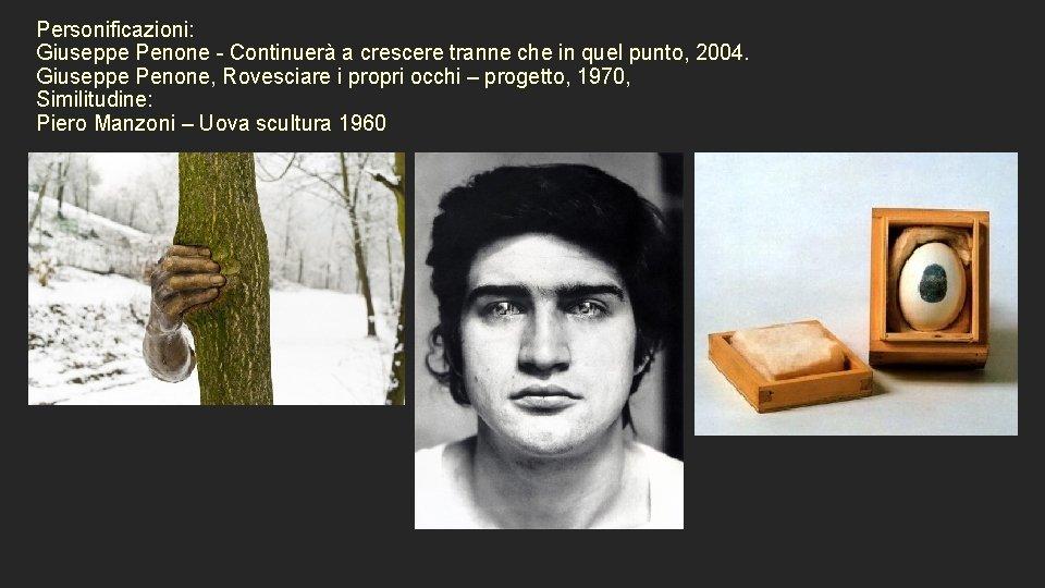 Personificazioni: Giuseppe Penone - Continuerà a crescere tranne che in quel punto, 2004. Giuseppe